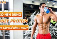 Có nên dùng Whey Protein khi tập thể hình- Gym? Whey Protein có gây hại cho sức khỏe.